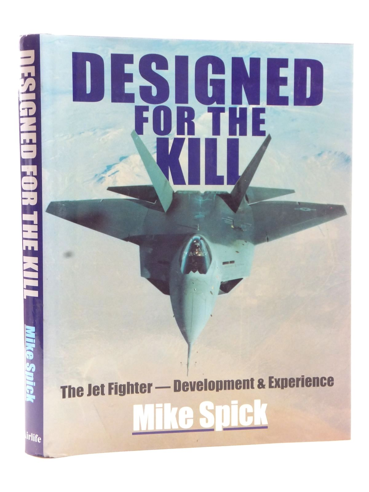 Photo of DESIGNED FOR THE KILL THE JET FIGHTER - DEVELOPMENT & EXPERIENCE written by Spick, Mike published by Airlife (STOCK CODE: 2122738)  for sale by Stella & Rose's Books