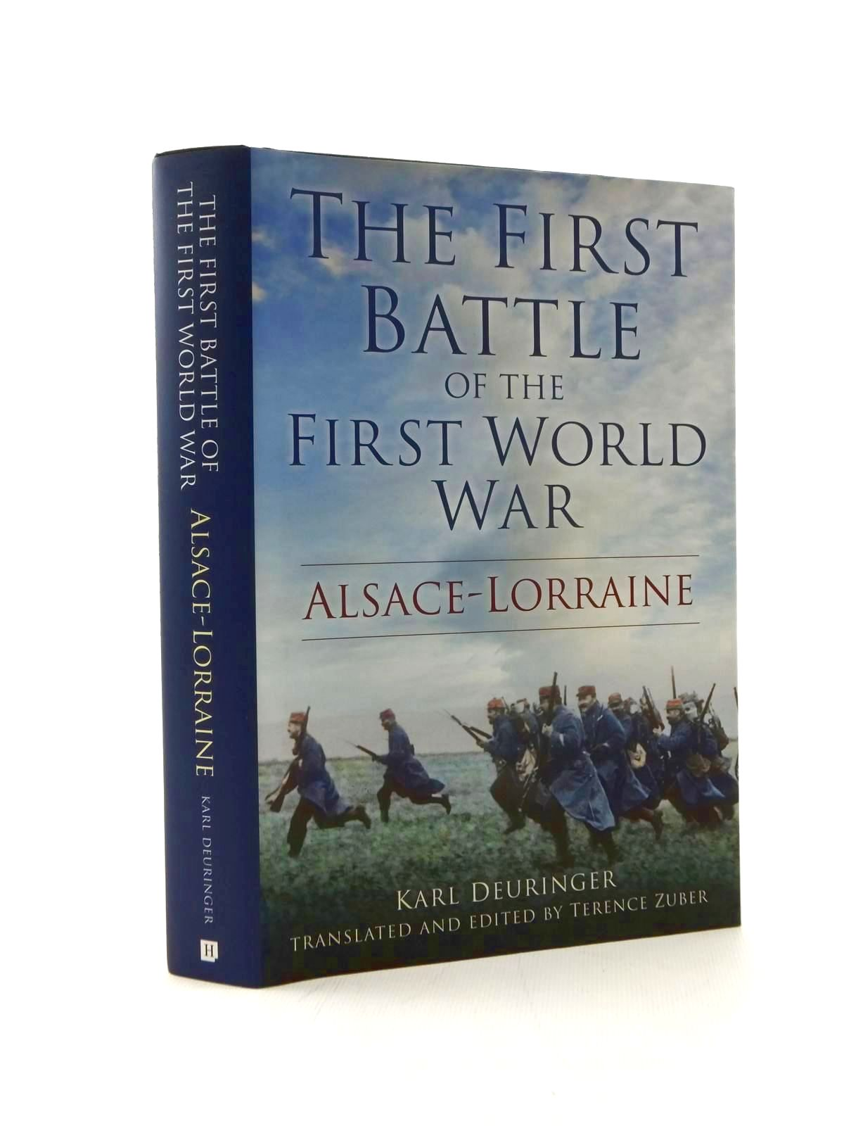Photo of THE FIRST BATTLE OF THE FIRST WORLD WAR ALSACE-LORRAINE written by Deuringer, Karl<br />Zuber, Terence published by The History Press (STOCK CODE: 2123349)  for sale by Stella & Rose's Books