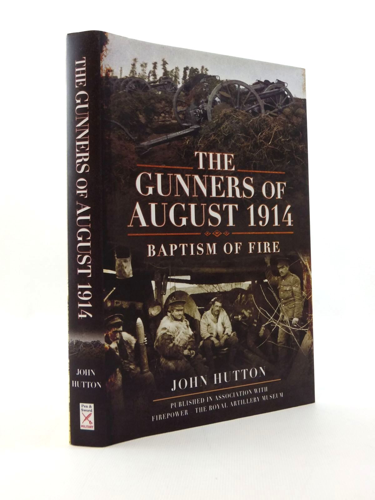 Photo of THE GUNNERS OF AUGUST 1914 BAPTISM OF FIRE written by Hutton, John published by Pen & Sword Military (STOCK CODE: 2123350)  for sale by Stella & Rose's Books