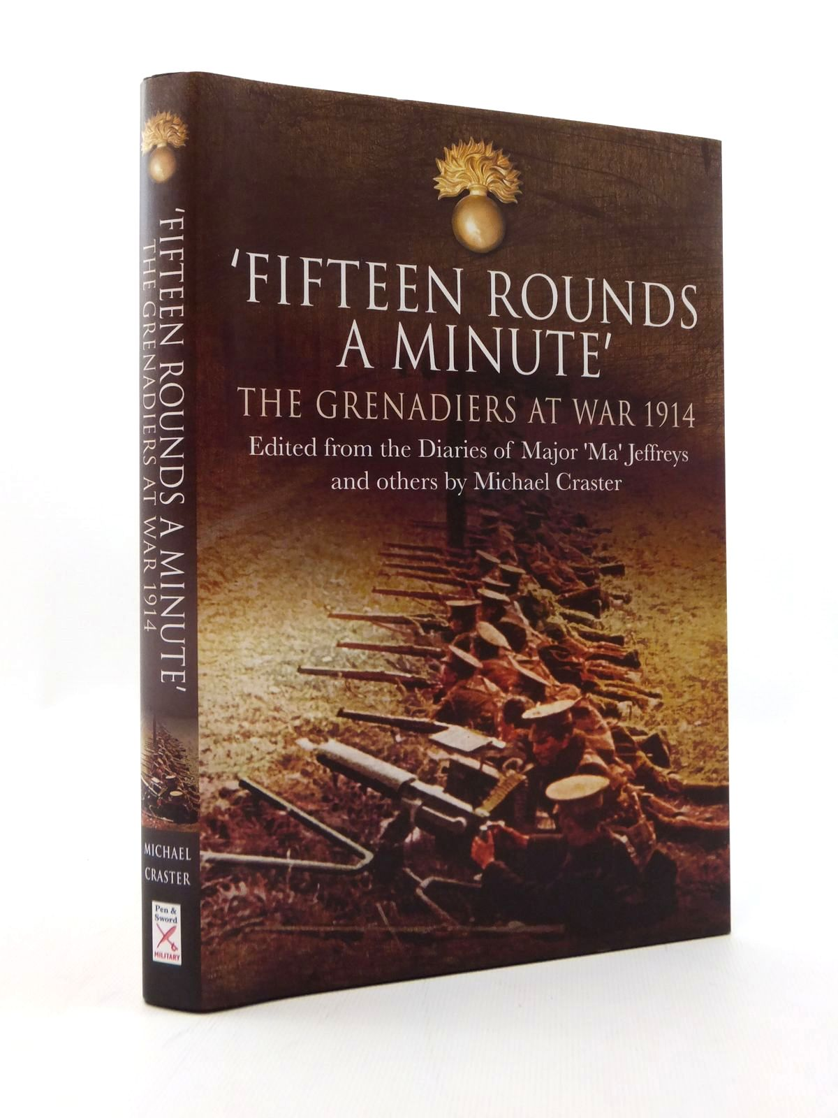 Photo of FIFTEEN ROUNDS A MINUTE THE GRENADIERS AT WAR AUGUST TO DECEMBER 1914- Stock Number: 2123351