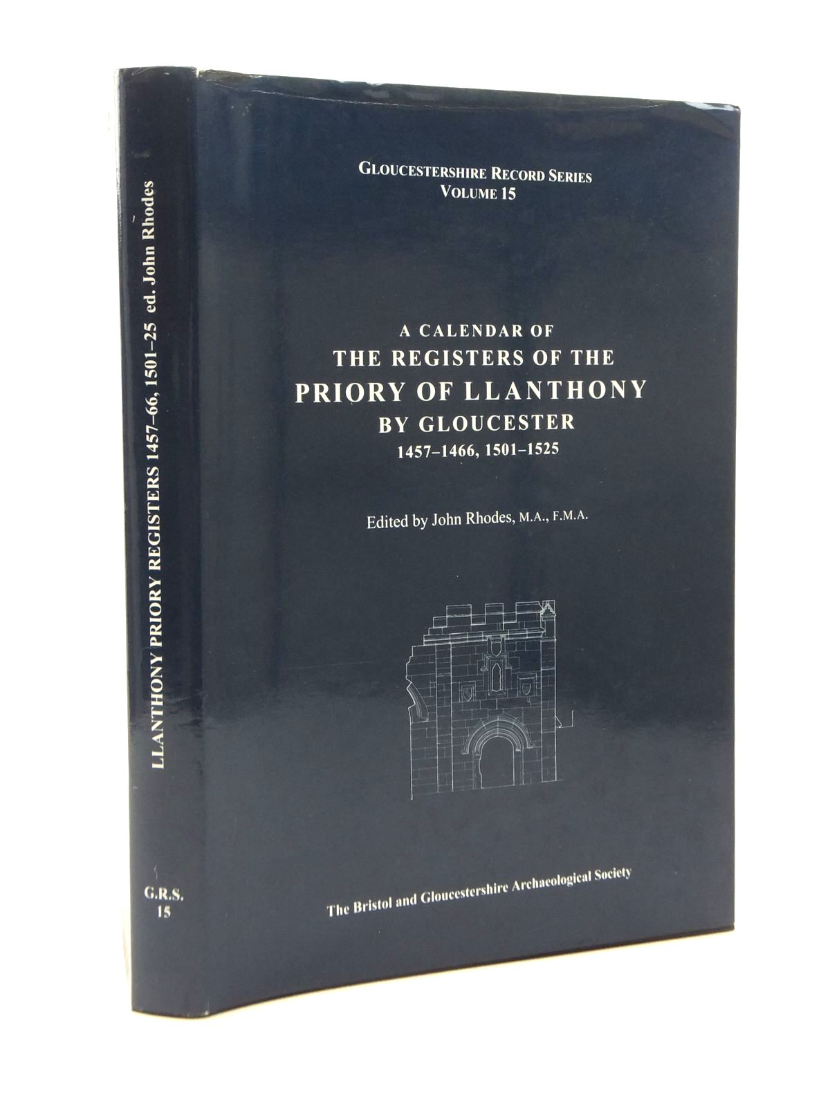 Photo of A CALENDAR OF THE REGISTERS OF THE PRIORY OF LLANTHONY BY GLOUCESTER 1457-1466, 1501-1525 written by Rhodes, John published by Bristol and Gloucestershire Archaeological Society (STOCK CODE: 2123389)  for sale by Stella & Rose's Books