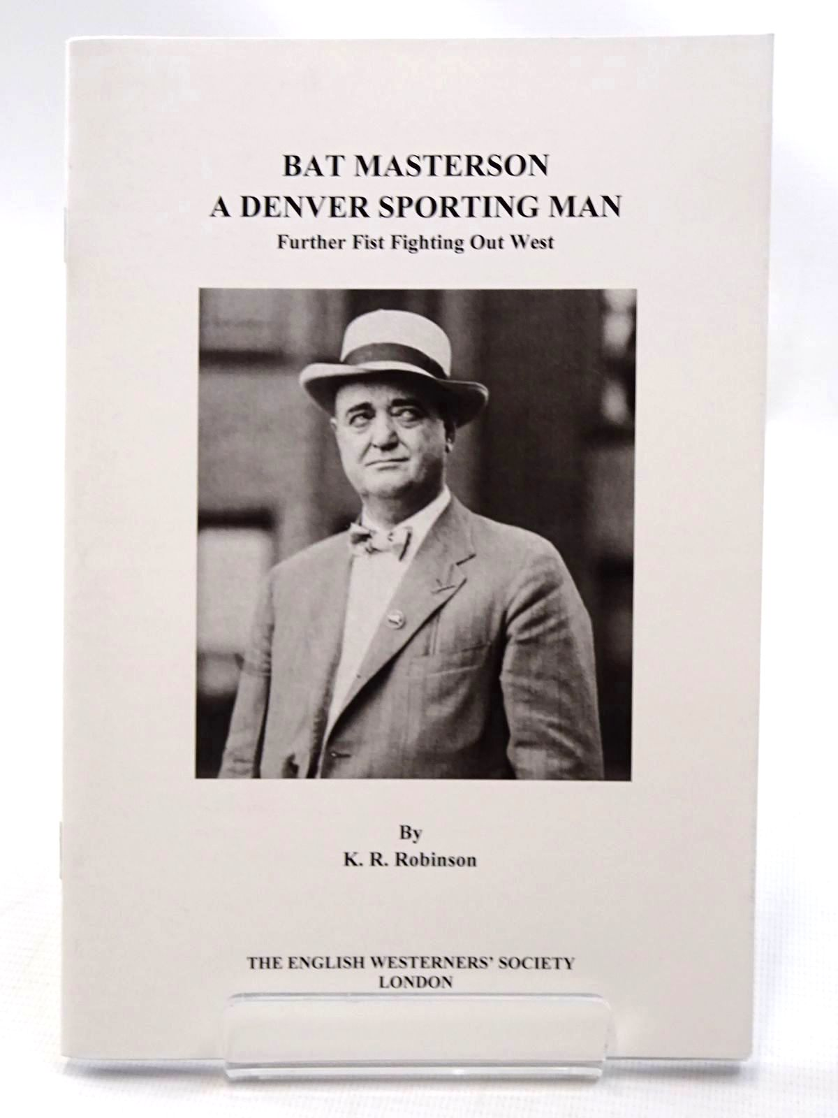 Photo of BAT MASTERSON A DENVER SPORTING MAN FURTHER FIST FIGHTING OUT WEST written by Robinson, K.R. published by The English Westerners' Society (STOCK CODE: 2124545)  for sale by Stella & Rose's Books