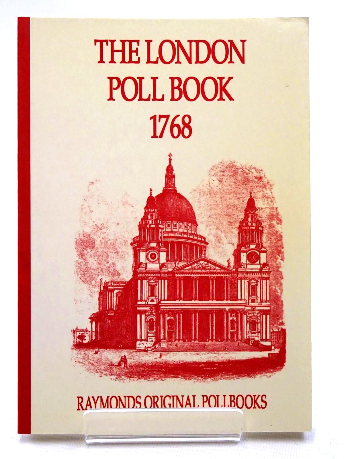 Photo of THE LONDON POLL BOOK 1768 published by S.A. & M.J. Raymond (STOCK CODE: 2124660)  for sale by Stella & Rose's Books