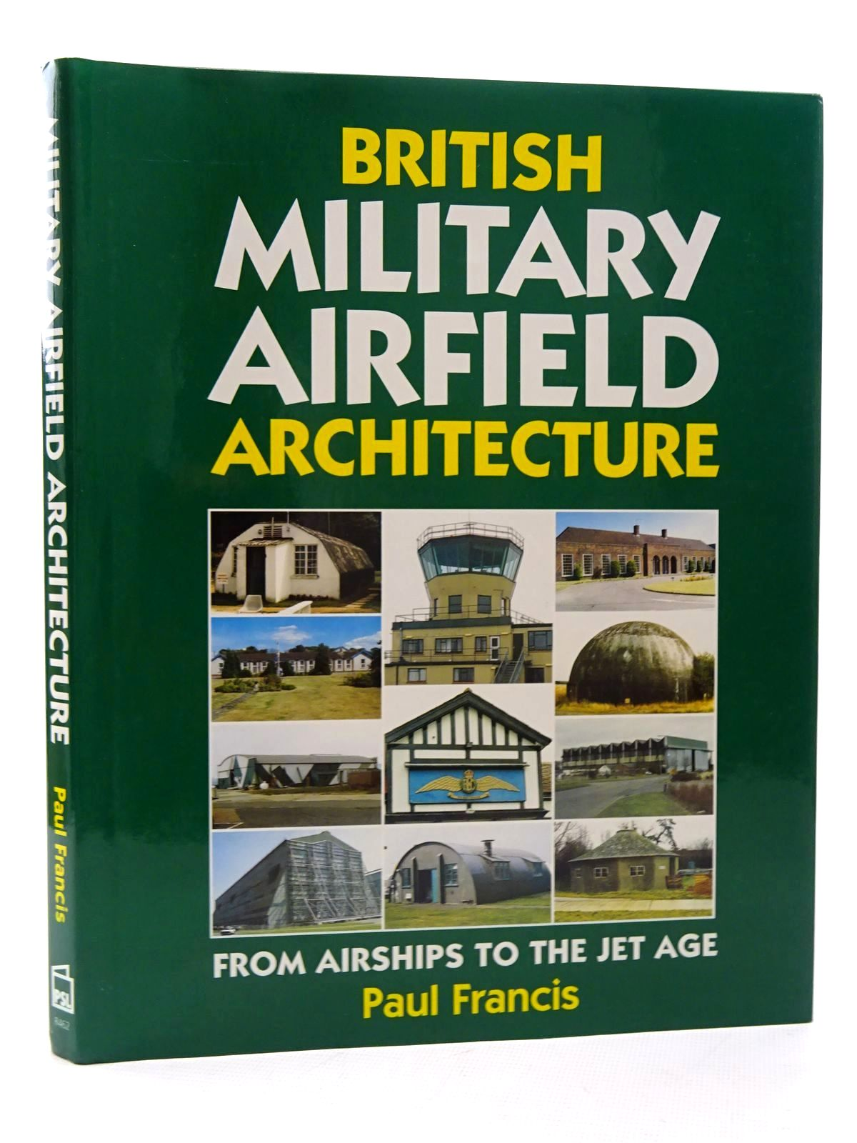 Photo of BRITISH MILITARY AIRFIELD ARCHITECTURE FROM AIRSHIPS TO THE JET AGE written by Francis, Paul published by Patrick Stephens Limited (STOCK CODE: 2125284)  for sale by Stella & Rose's Books