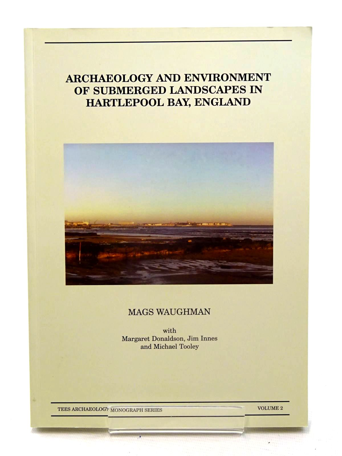 Photo of ARCHAEOLOGY AND ENVIRONMENT OF SUBMERGED LANDSCAPES IN HARTLEPOOL BAY, ENGLAND written by Waughman, Mags Donaldson, Margaret Innes, Jim Tooley, Michael et al, published by Tees Archaeology (STOCK CODE: 2125561)  for sale by Stella & Rose's Books