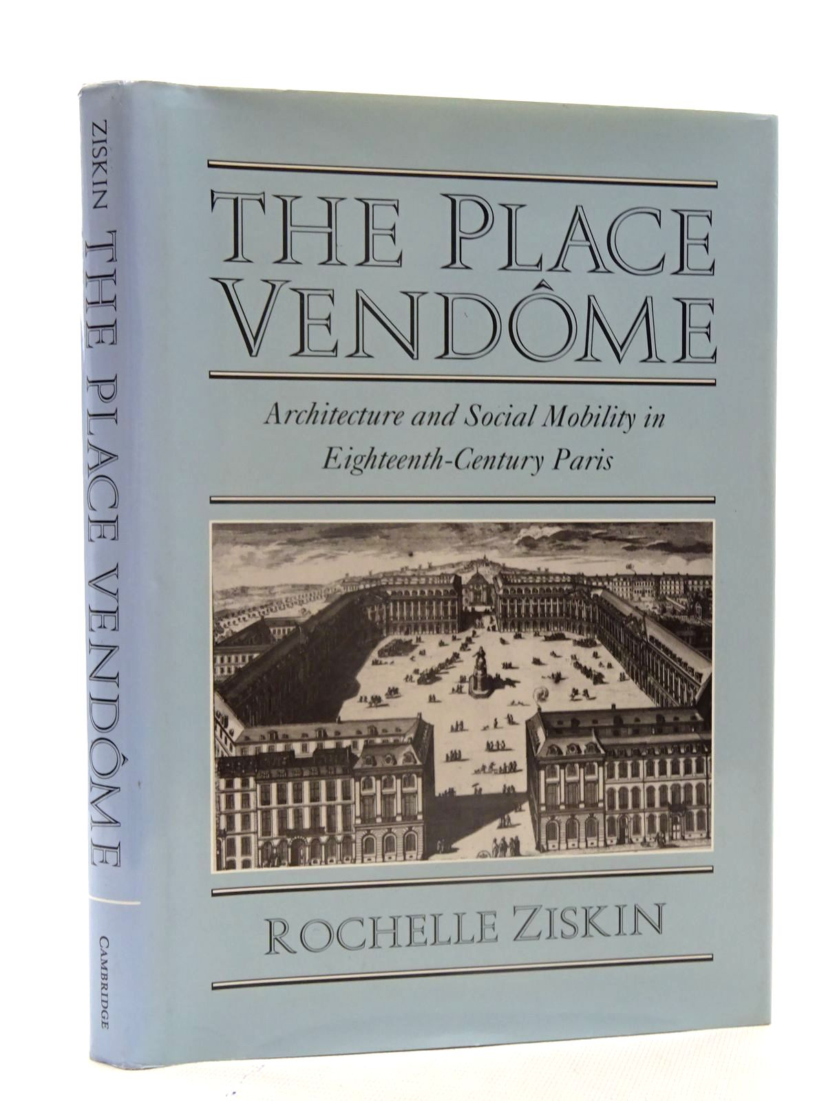Photo of THE PLACE VENDOME ARCHITECTURE AND SOCIAL MOBILITY IN EIGHTEENTH-CENTURY PARIS written by Ziskin, Rochelle published by Cambridge University Press (STOCK CODE: 2125576)  for sale by Stella & Rose's Books