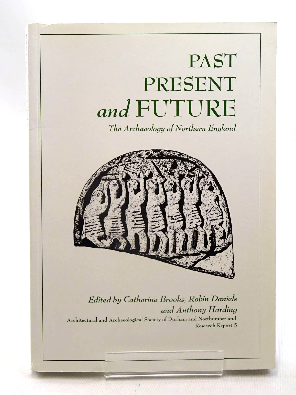 Photo of PAST PRESENT AND FUTURE THE ARCHAEOLOGY OF NORTHERN ENGLAND written by Brooks, Catherine Daniels, Robin Harding, Anthony published by Architectural And Archaeological Society Of Durham And Northumberland (STOCK CODE: 2125645)  for sale by Stella & Rose's Books
