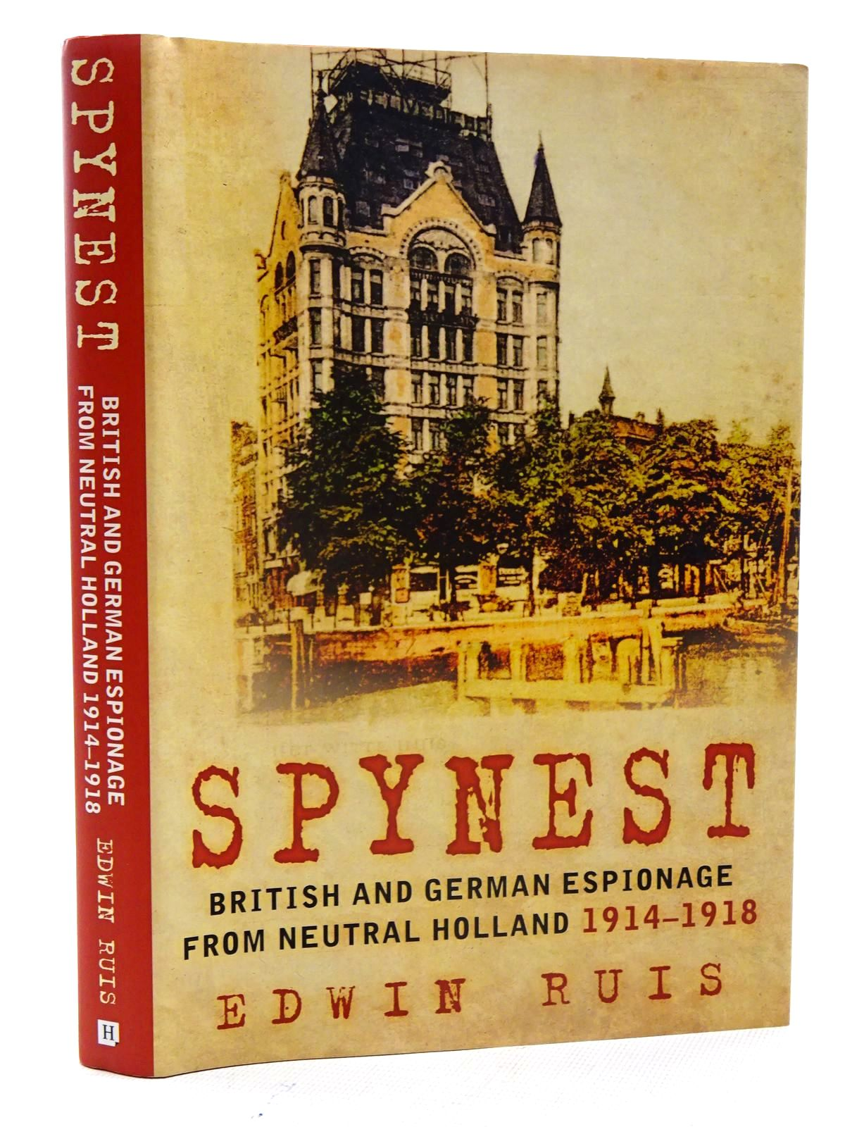 Photo of SPYNEST BRITISH AND GERMAN ESPIONAGE FROM NEUTRAL HOLLAND 1914-1918 written by Ruis, Edwin published by The History Press (STOCK CODE: 2125801)  for sale by Stella & Rose's Books