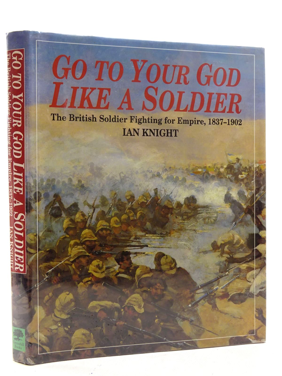 Photo of GO TO YOUR GOD LIKE A SOLDIER written by Knight, Ian published by Greenhill Books (STOCK CODE: 2125972)  for sale by Stella & Rose's Books