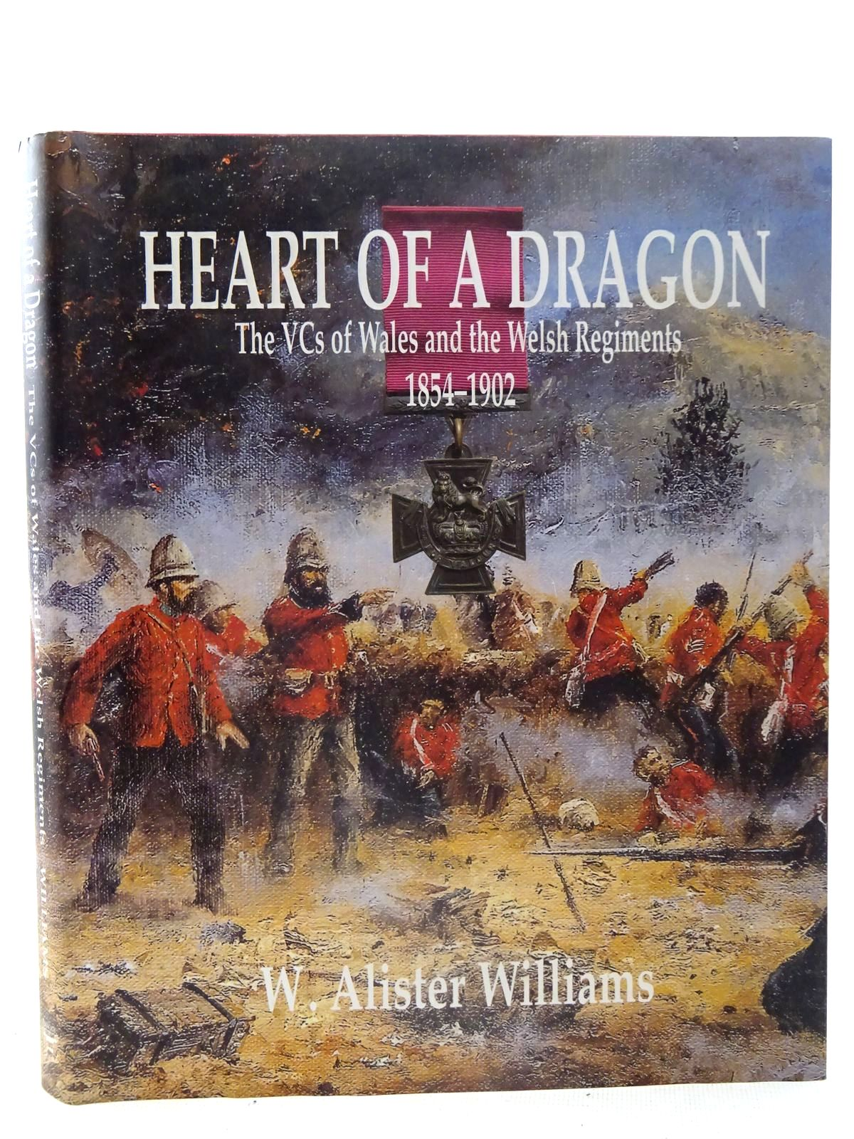 Photo of HEART OF A DRAGON THE VCS OF WALES AND THE WELSH REGIMENTS 1854-1902- Stock Number: 2126169