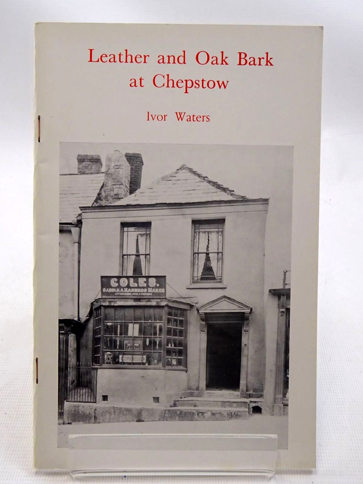 Photo of LEATHER AND OAK BARK AT CHEPSTOW written by Waters, Ivor published by The Chepstow Society (STOCK CODE: 2126228)  for sale by Stella & Rose's Books