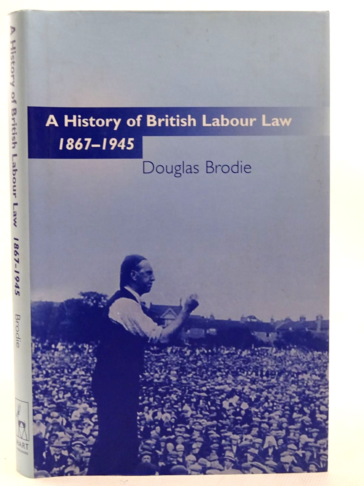 Photo of A HISTORY OF BRITISH LABOUR LAW 1867-1945 written by Brodie, Douglas published by Hart Publishing Co. (STOCK CODE: 2126319)  for sale by Stella & Rose's Books