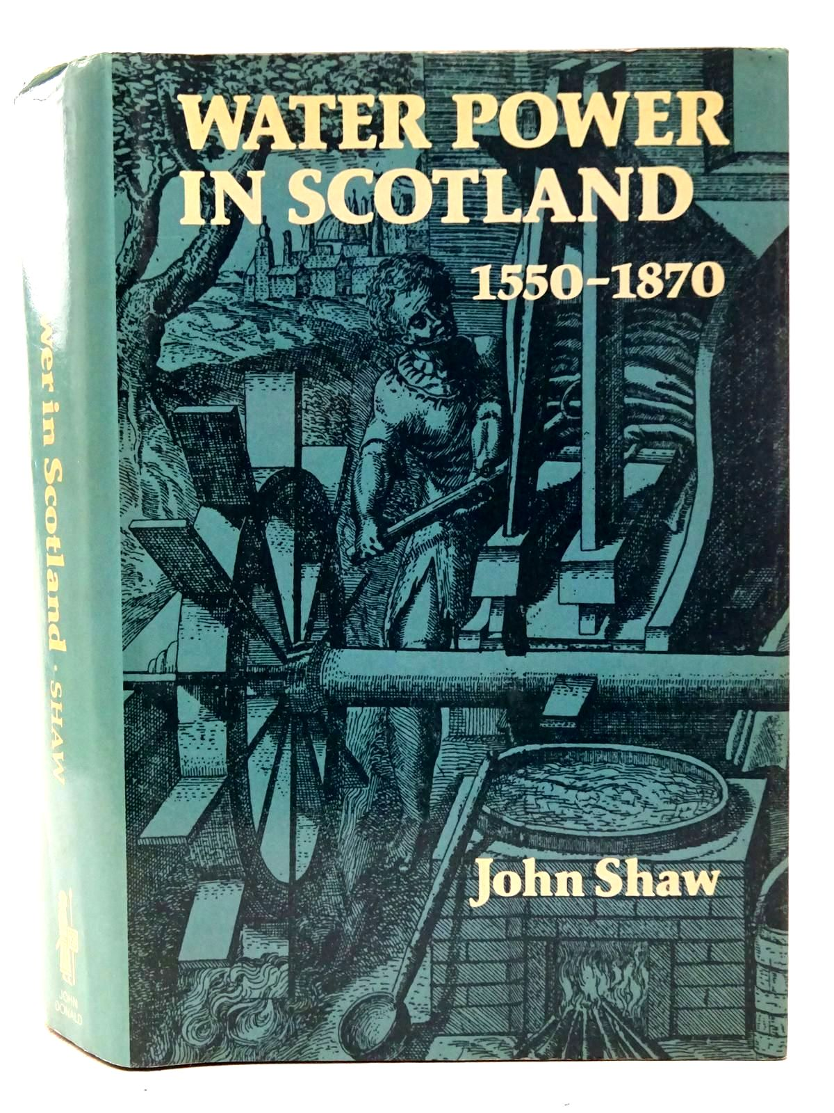 Photo of WATER POWER IN SCOTLAND 1550-1870 written by Shaw, John published by John Donald Publishers Ltd. (STOCK CODE: 2126336)  for sale by Stella & Rose's Books