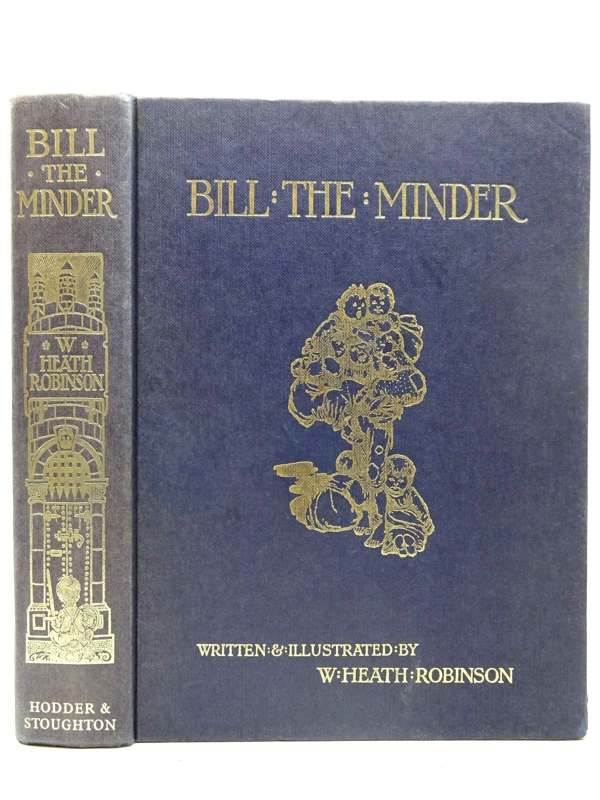 Photo of BILL THE MINDER written by Robinson, W. Heath illustrated by Robinson, W. Heath published by Hodder & Stoughton (STOCK CODE: 2126525)  for sale by Stella & Rose's Books