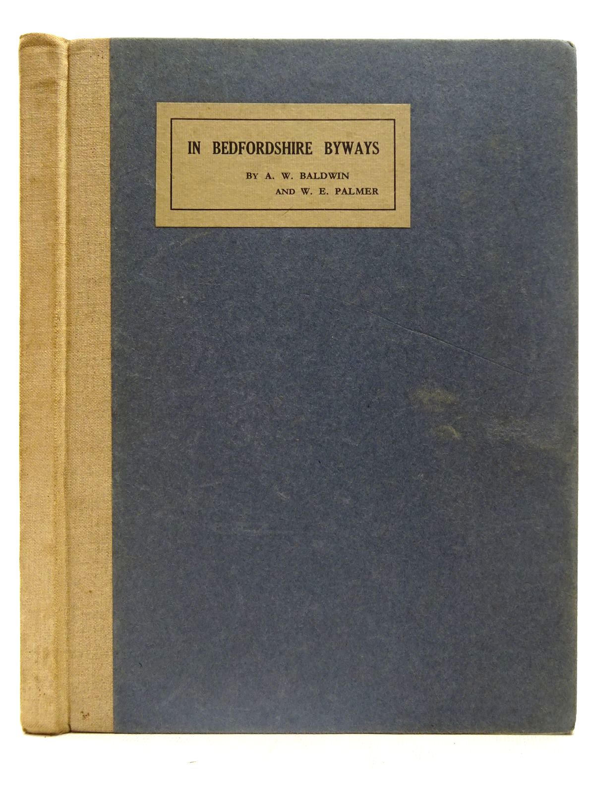Photo of IN BEDFORDSHIRE BYWAYS written by Baldwin, A.W. Palmer, W.E. published by The Sidney Press (STOCK CODE: 2126612)  for sale by Stella & Rose's Books