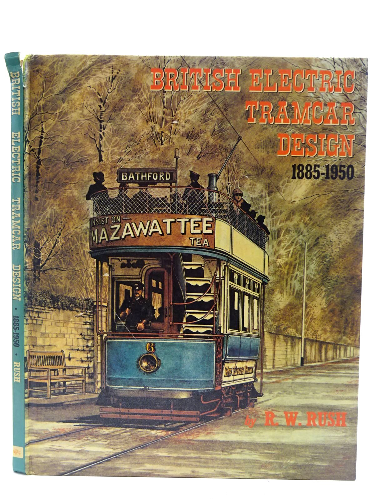 Photo of BRITISH ELECTRIC TRAMCAR DESIGNS 1885 - 1950 written by Rush, R.W. published by Oxford Publishing Co (STOCK CODE: 2128549)  for sale by Stella & Rose's Books