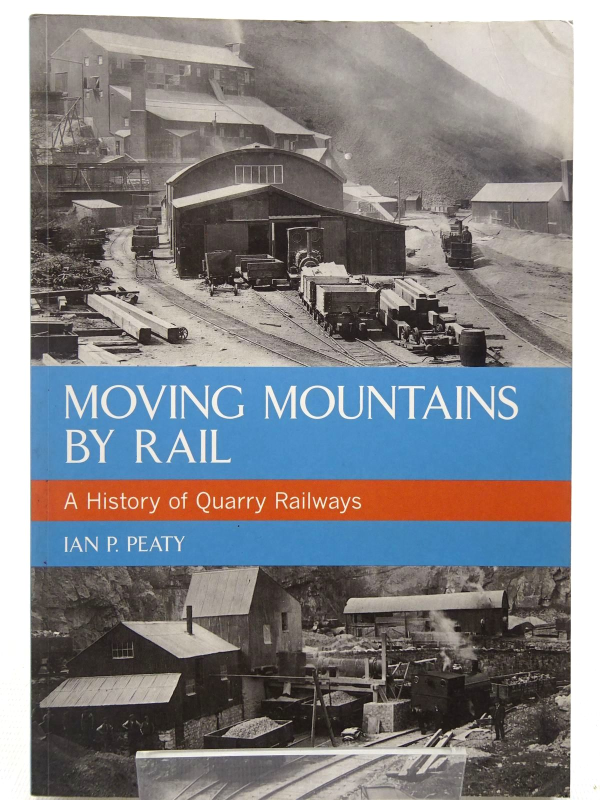 Photo of MOVING MOUNTAINS BY RAIL A HISTORY OF QUARRY RAILWAYS- Stock Number: 2128560