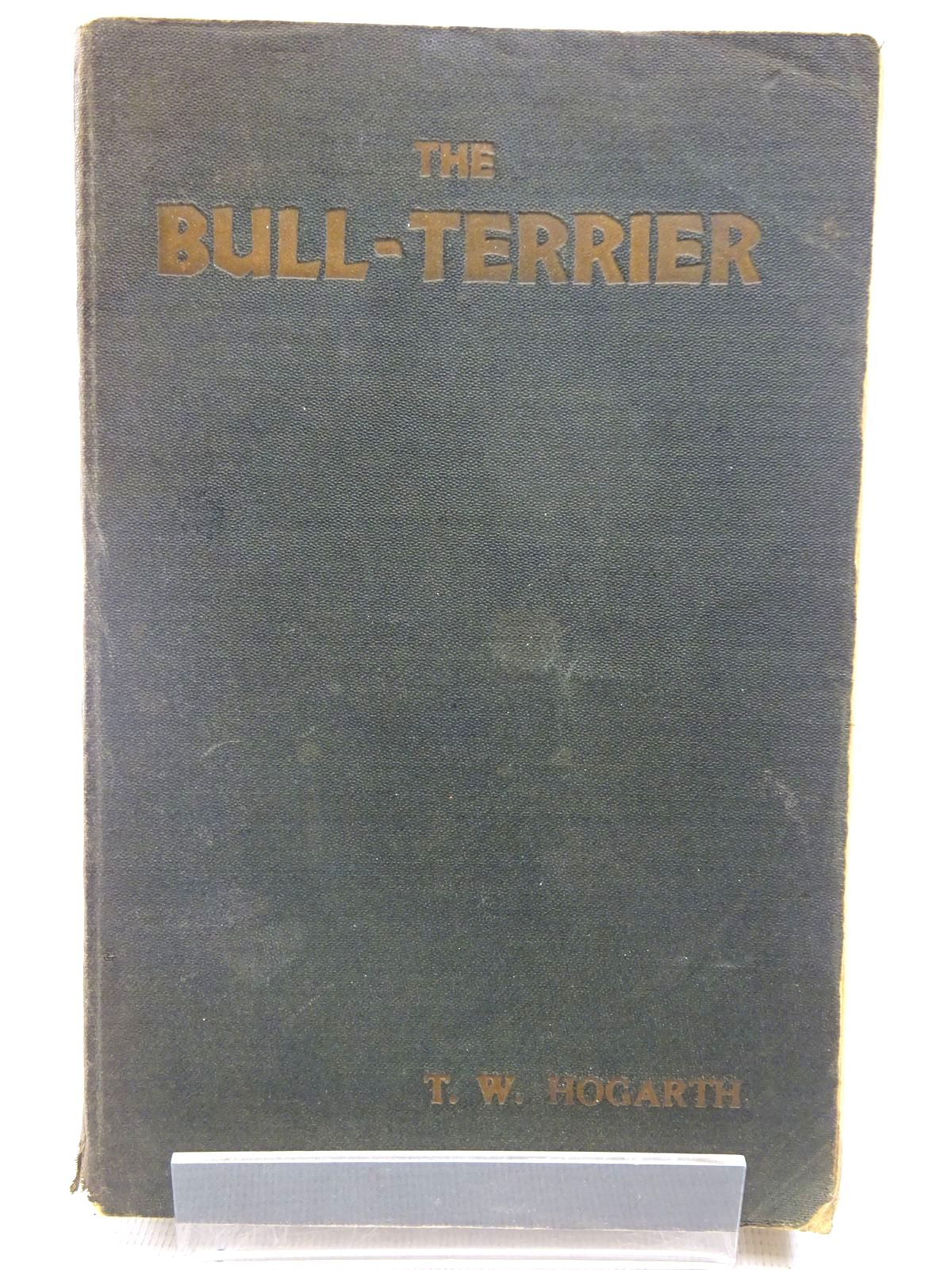 Photo of THE BULL-TERRIER written by Hogarth, T.W. published by Our Dogs Publishing Co. Ltd. (STOCK CODE: 2128689)  for sale by Stella & Rose's Books
