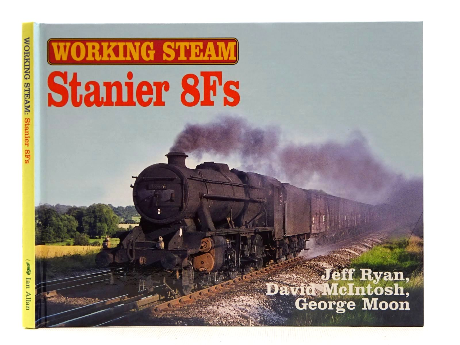 Photo of WORKING STEAM STANIER 8FS written by Ryan, Jeff<br />McIntosh, D.H.<br />Moon, George published by Ian Allan (STOCK CODE: 2128796)  for sale by Stella & Rose's Books