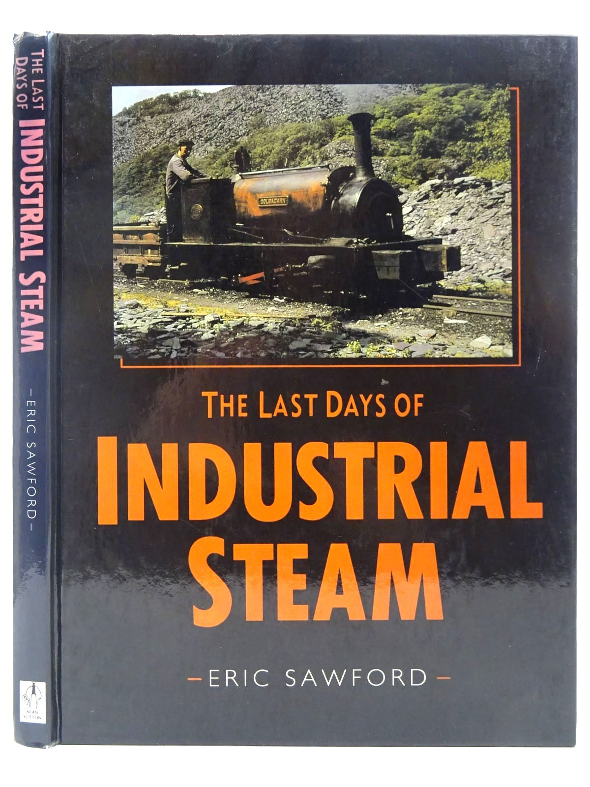 Photo of THE LAST DAYS OF INDUSTRIAL STEAM written by Sawford, Eric published by Alan Sutton (STOCK CODE: 2128807)  for sale by Stella & Rose's Books