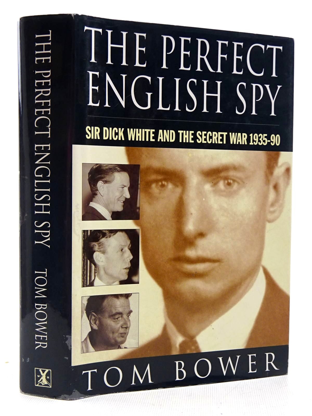 Photo of THE PERFECT ENGLISH SPY SIR DICK WHITE AND THE SECRET WAR 1935-90 written by Bower, Tom published by Heinemann (STOCK CODE: 2129182)  for sale by Stella & Rose's Books
