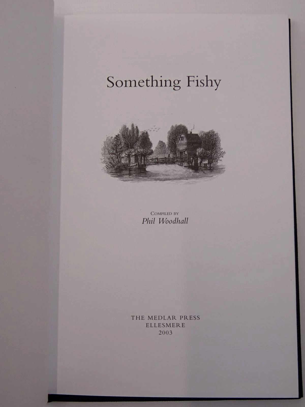 Photo of SOMETHING FISHY written by Woodhall, Phil published by The Medlar Press (STOCK CODE: 2129498)  for sale by Stella & Rose's Books