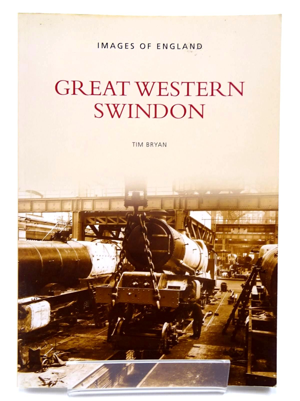 Photo of GREAT WESTERN SWINDON written by Bryan, Tim published by The History Press (STOCK CODE: 2130383)  for sale by Stella & Rose's Books