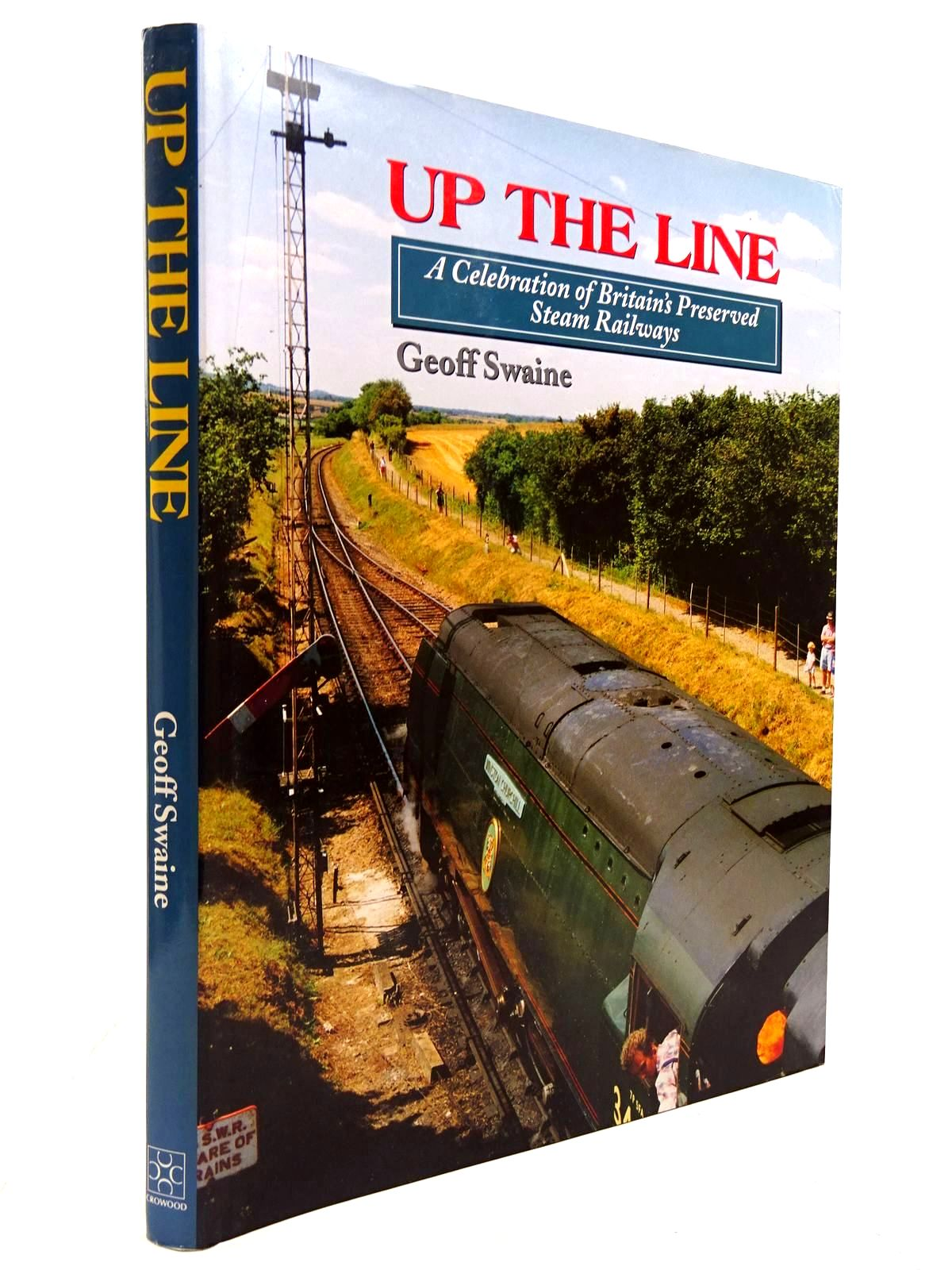 Photo of UP THE LINE A CELEBRATION OF BRITAIN'S PRESERVED STEAM RAILWAYS written by Swaine, Geoff published by The Crowood Press (STOCK CODE: 2130726)  for sale by Stella & Rose's Books