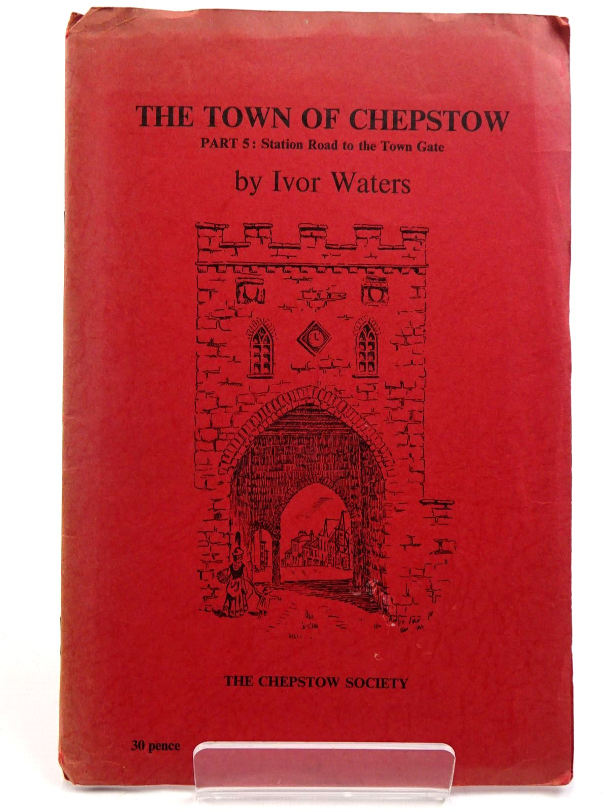 Photo of THE TOWN OF CHEPSTOW PART 5 written by Waters, Ivor illustrated by Waters, Mercedes published by The Chepstow Society (STOCK CODE: 2130914)  for sale by Stella & Rose's Books