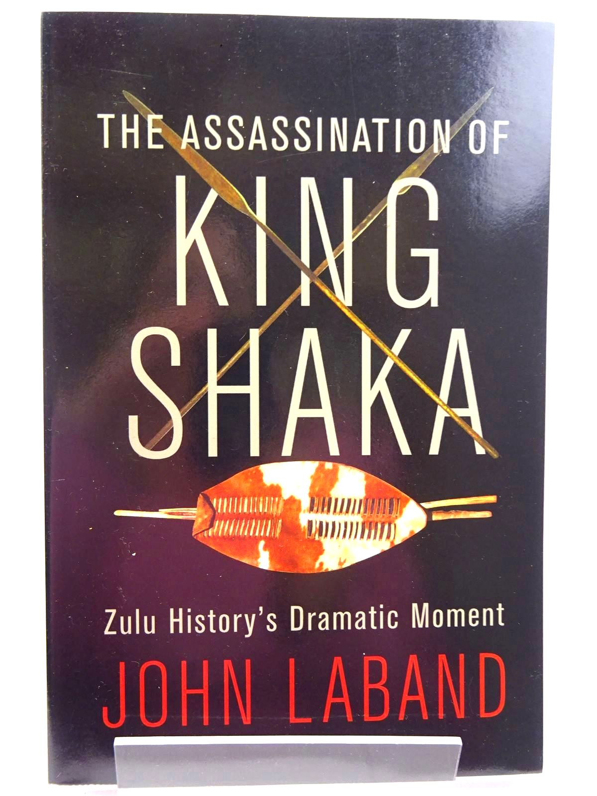 Photo of THE ASSASSINATION OF KING SHAKA ZULU HISTORY'S DRAMATIC MOMENT written by Laband, John published by Jonathan Ball Publishers (STOCK CODE: 2131026)  for sale by Stella & Rose's Books