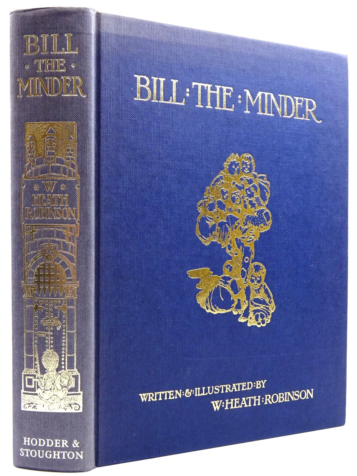 Photo of BILL THE MINDER written by Robinson, W. Heath illustrated by Robinson, W. Heath published by Hodder & Stoughton (STOCK CODE: 2131272)  for sale by Stella & Rose's Books