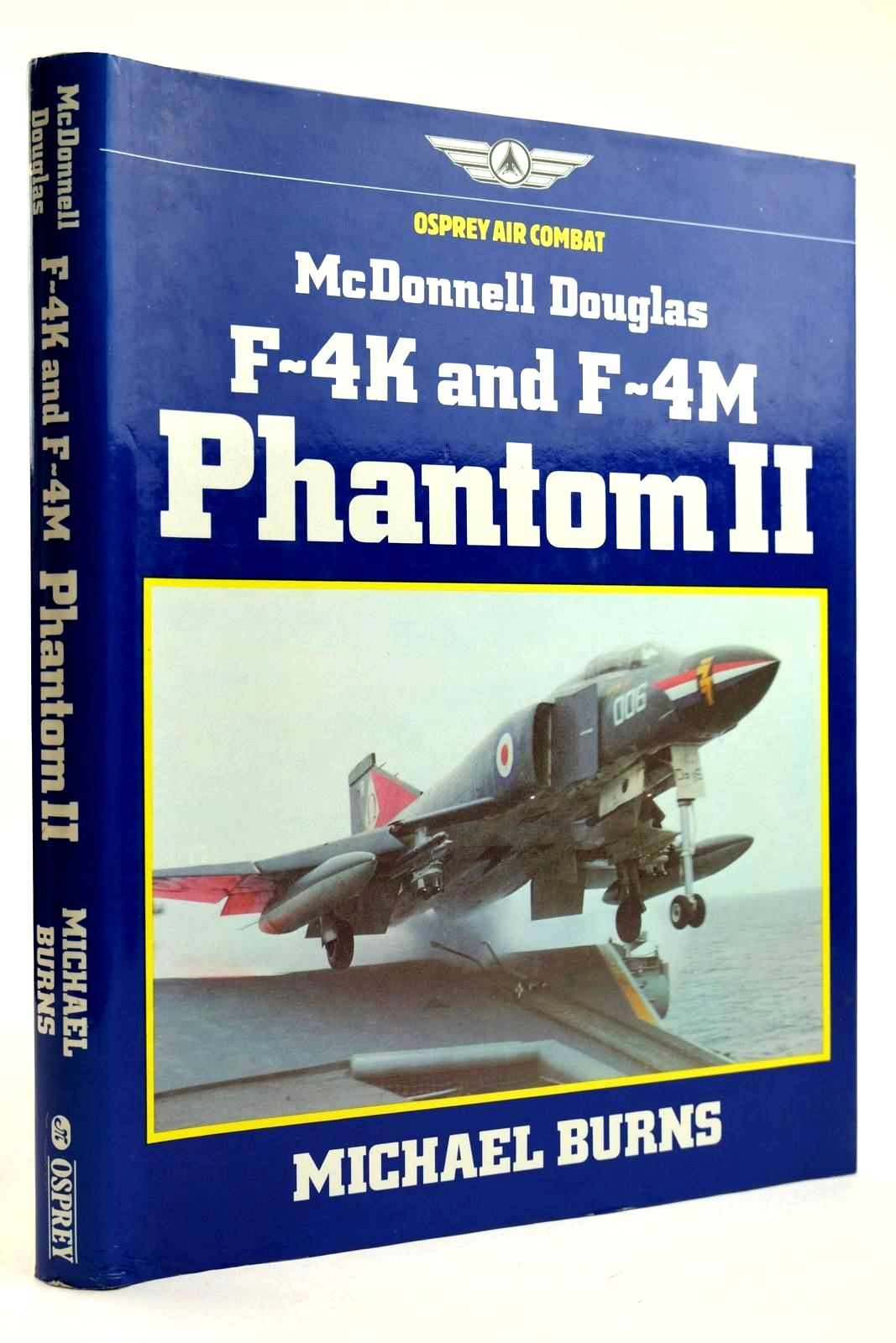 Photo of MCDONNELL DOUGLAS F-4K AND F-4M PHANTOM II written by Burns, Michael published by Osprey Air Combat (STOCK CODE: 2132036)  for sale by Stella & Rose's Books