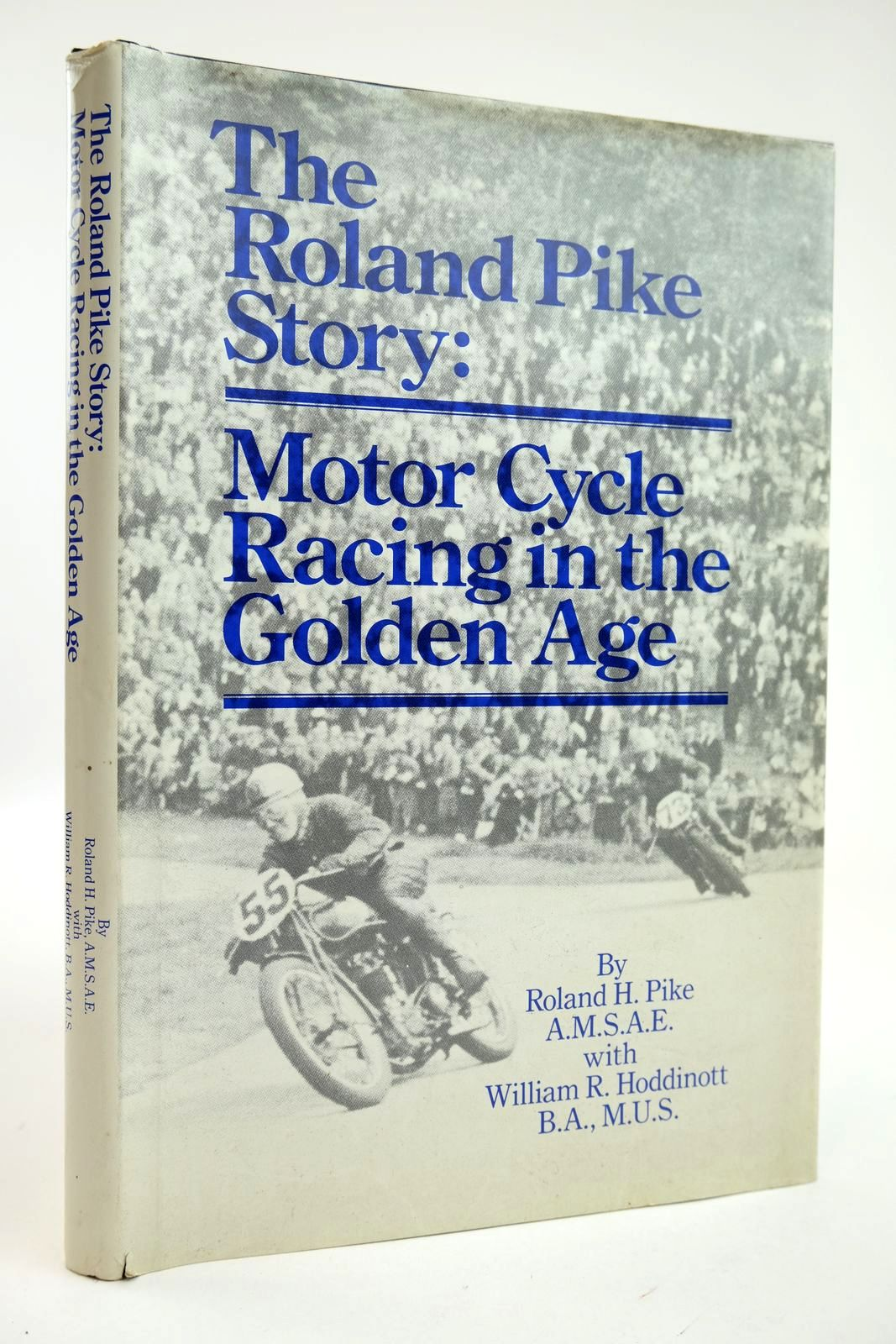 Photo of THE ROLAND PIKE STORY MOTOR CYCLE RACING IN THE GOLDEN AGE written by Pike, Roland H. Hoddinott, William R. published by Roland H. Pike (STOCK CODE: 2132360)  for sale by Stella & Rose's Books