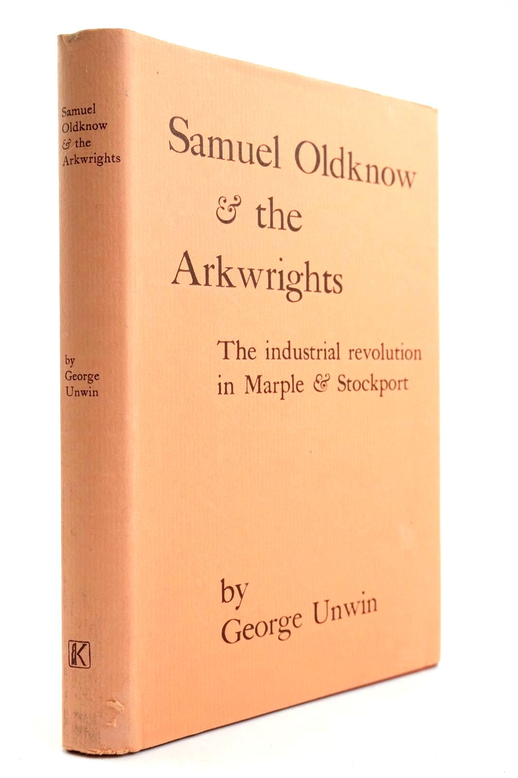 Photo of SAMUEL OLDKNOW AND THE ARKWRIGHTS written by Unwin, George Hulme, Arthur Taylor, George Chaloner, W.H. published by Augustus M. Kelley (STOCK CODE: 2132571)  for sale by Stella & Rose's Books