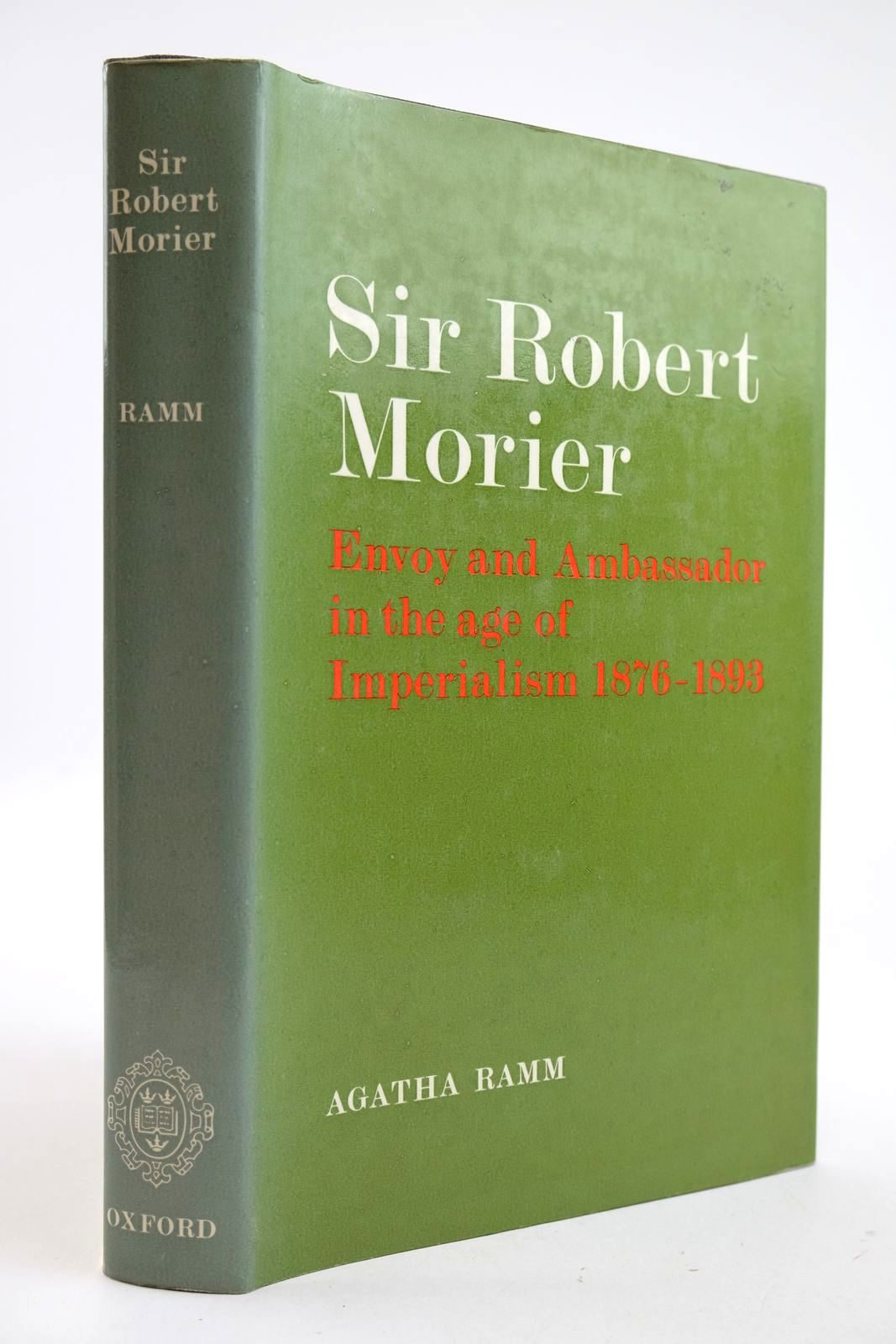 Photo of SIR ROBERT MORIER ENVOY AND AMBASSADOR IN THE AGE OF IMPERIALISM 1876-1893 written by Ramm, Agatha published by Oxford at the Clarendon Press (STOCK CODE: 2132944)  for sale by Stella & Rose's Books