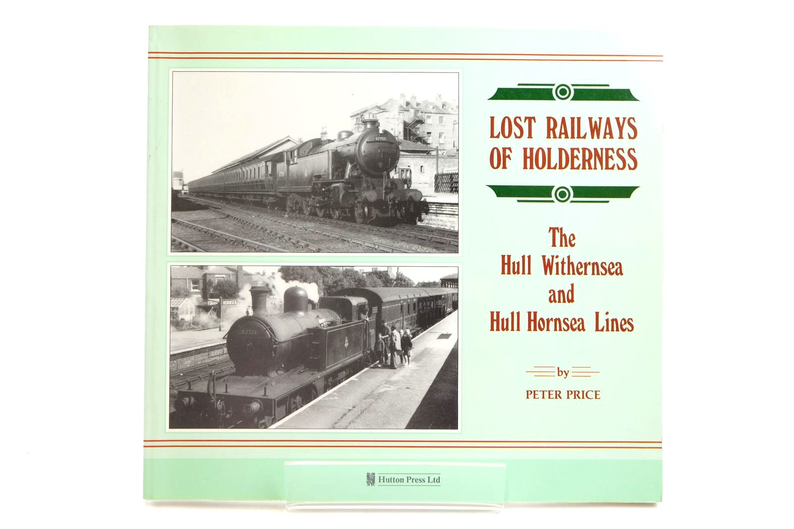 Photo of LOST RAILWAYS OF HOLDERNESS written by Price, Peter published by The Hutton Press (STOCK CODE: 2133018)  for sale by Stella & Rose's Books