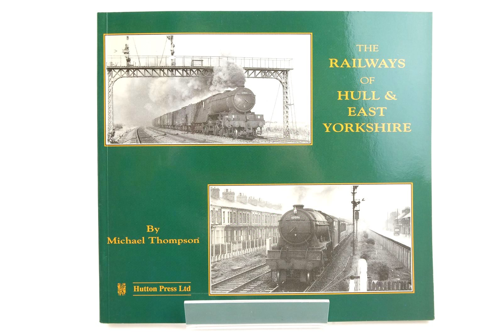 Photo of THE RAILWAYS OF HULL & EAST YORKSHIRE written by Thompson, Michael published by The Hutton Press (STOCK CODE: 2133110)  for sale by Stella & Rose's Books