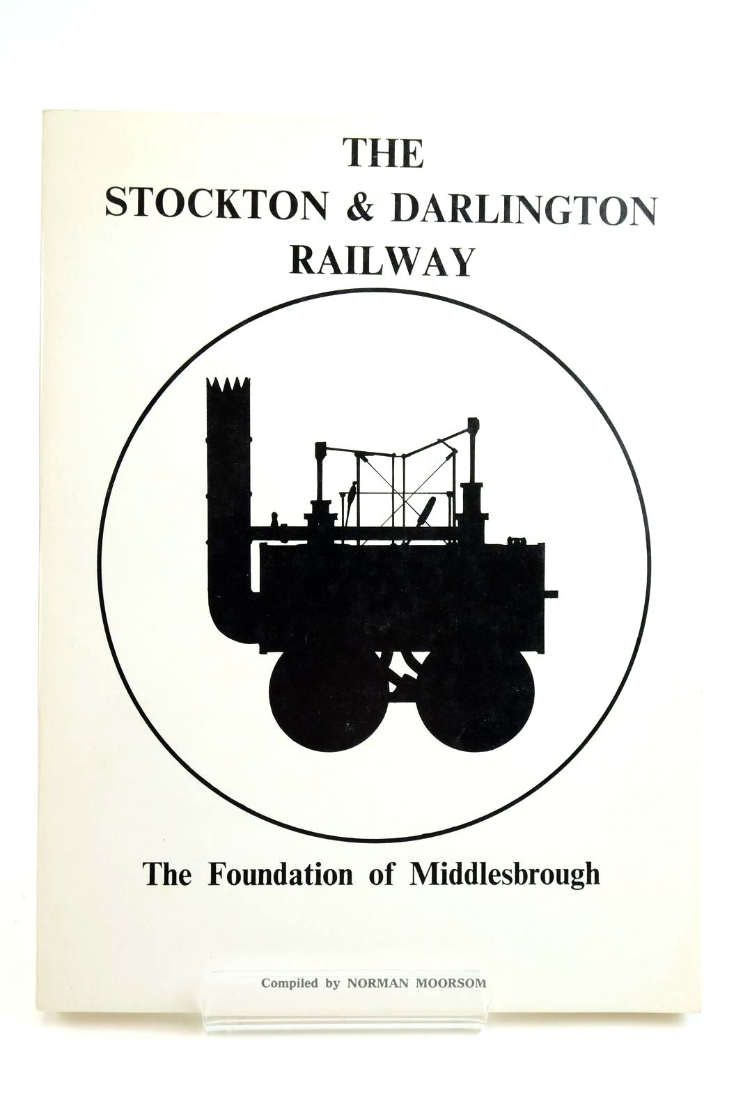 Photo of THE STOCKTON & DARLINGTON RAILWAY THE FOUNDATION OF MIDDLESBOROUGH written by Moorsom, Norman published by J.G. Peckston Ltd. (STOCK CODE: 2133131)  for sale by Stella & Rose's Books