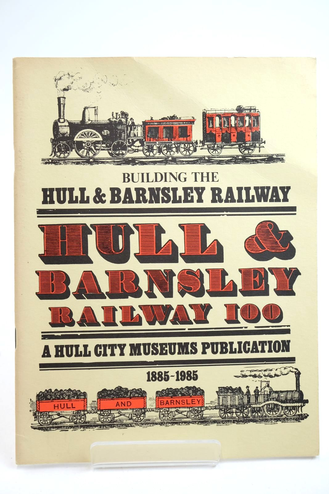 Photo of BUILDING THE HULL & BARNSLEY RAILWAY HULL & BARNSLEY RAILWAY 100 1885-1985 published by Hull City Museums (STOCK CODE: 2133132)  for sale by Stella & Rose's Books