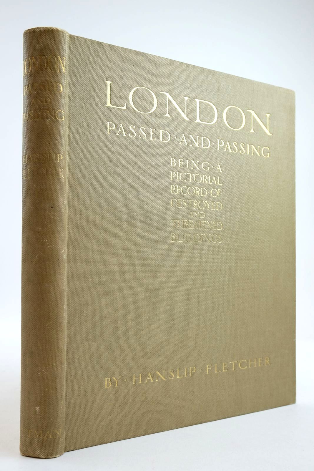 Photo of LONDON PASSED AND PASSING: A PICTORIAL RECORD OF DESTROYED & THREATENED BUILDINGS written by Fletcher, Hanslip