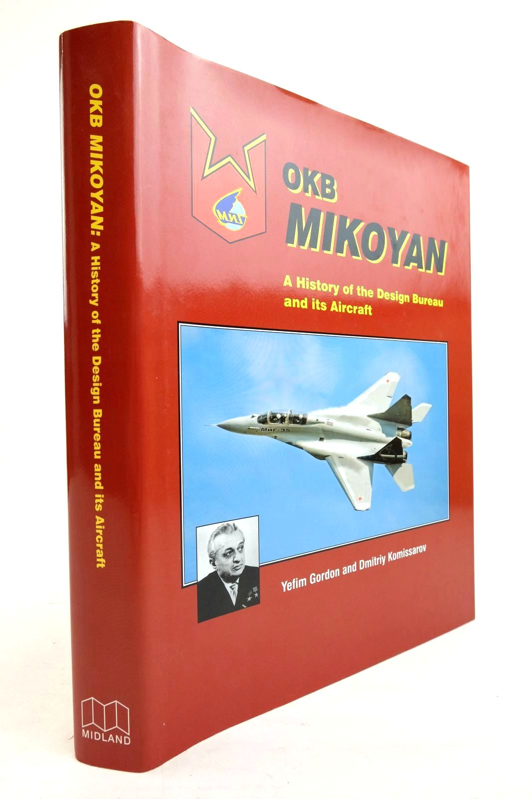 Photo of OKB MIKOYAN A HISTORY OF THE DESIGN BUREAU AND ITS AIRCRAFT written by Gordon, Yefim Komissarov, Dmitriy published by Midland Publishing (STOCK CODE: 2134506)  for sale by Stella & Rose's Books