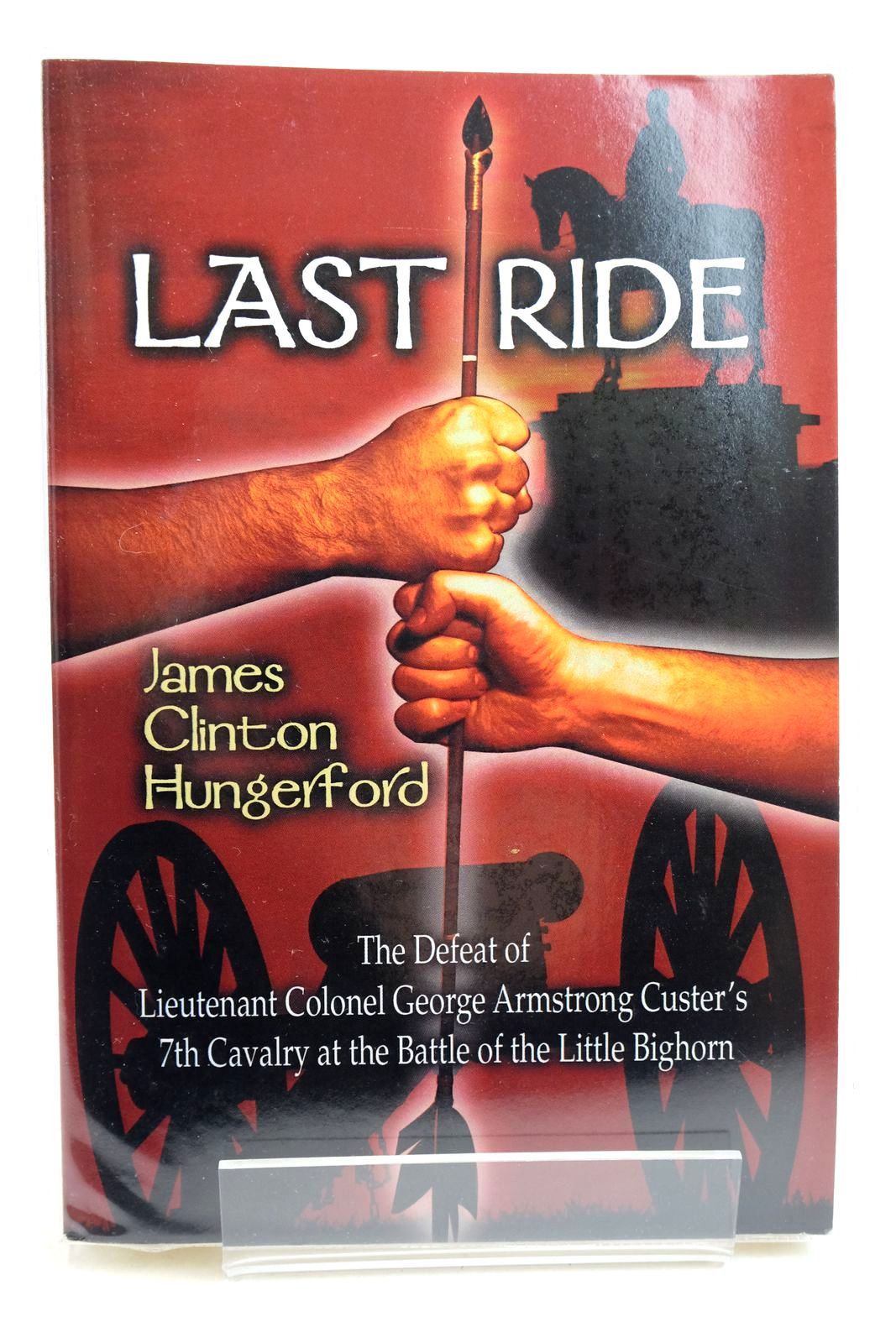 Photo of LAST RIDE: THE DEFEAT OF LIEUTENANT COLONEL GEORGE ARMSTRONG CUSTER'S 7TH CAVARY AT THE BATTLE OF LITTLE BIGHORN written by Hungerford, James Clinton published by Publishamerica (STOCK CODE: 2134948)  for sale by Stella & Rose's Books