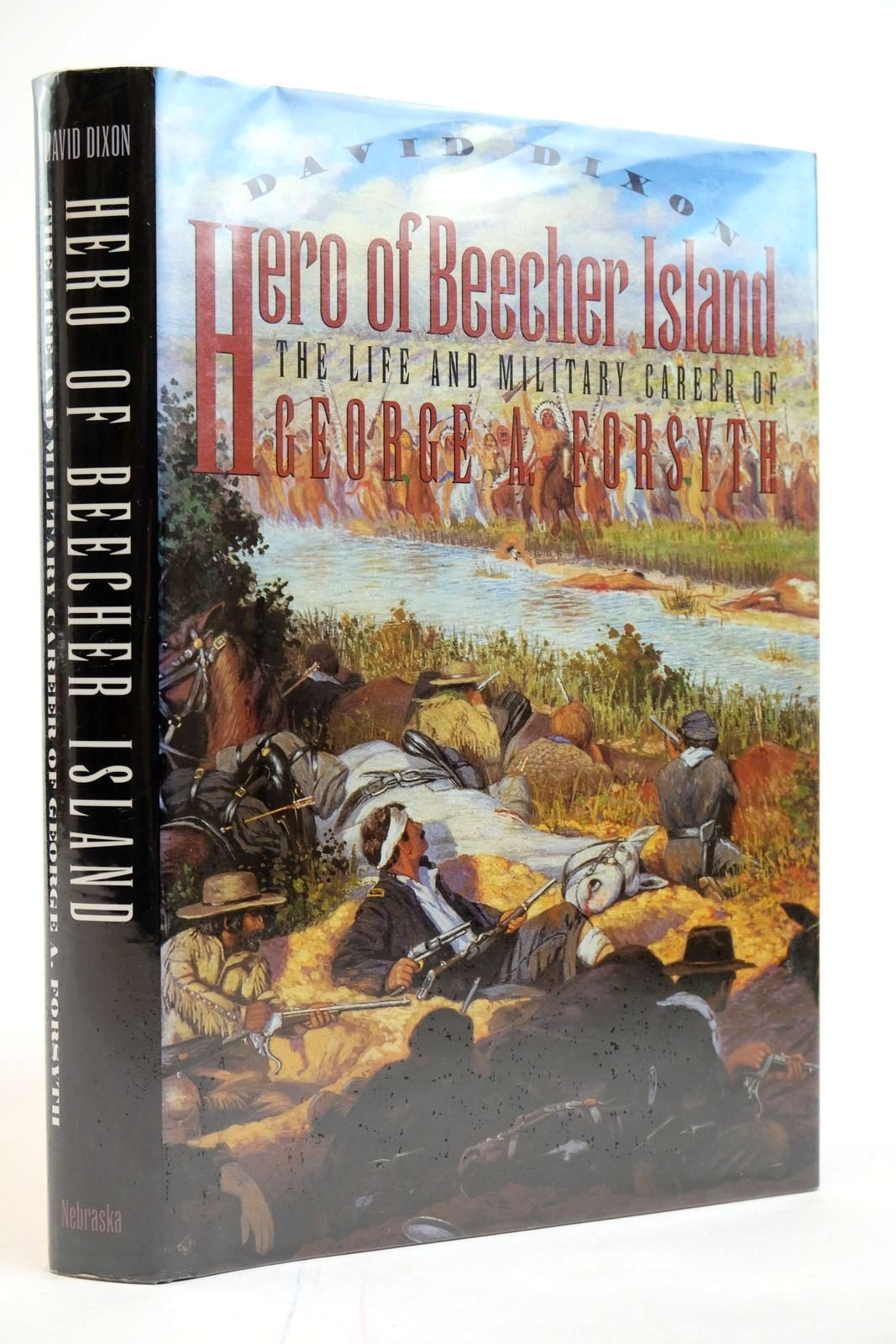 Photo of HERO OF BEECHER ISLAND: THE LIFE AND MILITARY CAREER OF GEORGE A. FORSYTH written by Dixon, David published by University of Nebraska (STOCK CODE: 2135255)  for sale by Stella & Rose's Books