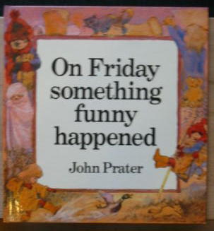 Photo of ON FRIDAY SOMETHING FUNNY HAPPENED written by Prater, John illustrated by Prater, John published by The Bodley Head (STOCK CODE: 383875)  for sale by Stella & Rose's Books