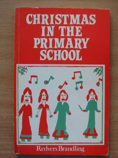 Photo of CHRISTMAS IN THE PRIMARY SCHOOL written by Brandling, Redvers published by Ward Lock Educational (STOCK CODE: 425038)  for sale by Stella & Rose's Books