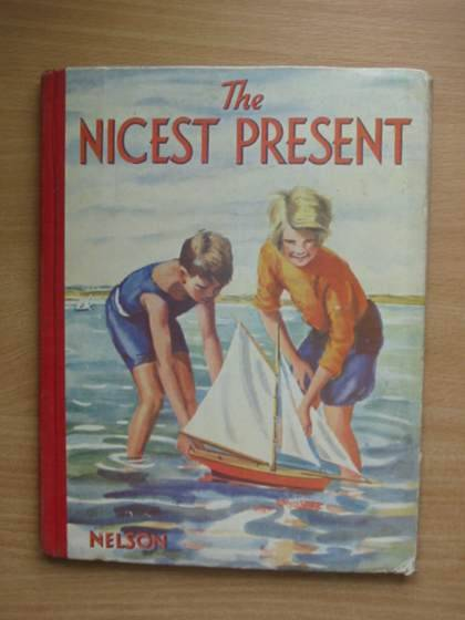 Photo of THE NICEST PRESENT written by Methley, Violet M. et al,  published by Thomas Nelson and Sons Ltd. (STOCK CODE: 572032)  for sale by Stella & Rose's Books