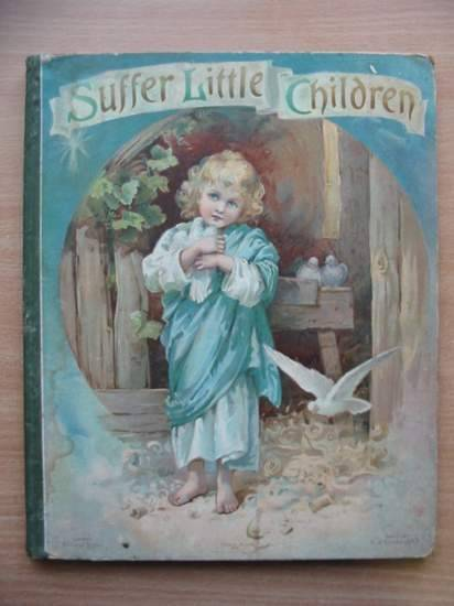 Photo of SUFFER LITTLE CHILDREN published by Ernest Nister, E.P. Dutton & Co. (STOCK CODE: 572263)  for sale by Stella & Rose's Books