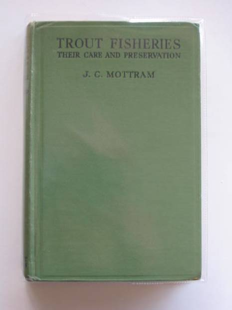 Photo of TROUT FISHERIES THEIR CARE AND PRESERVATION written by Mottram, J.C. published by Herbert Jenkins (STOCK CODE: 572411)  for sale by Stella & Rose's Books