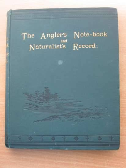 Photo of THE ANGLER'S NOTE-BOOK AND NATURALIST'S RECORD published by William Satchell & Co. (STOCK CODE: 572811)  for sale by Stella & Rose's Books