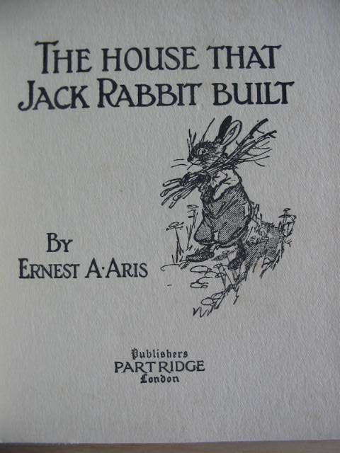 Photo of THE HOUSE THAT JACK RABBIT BUILT written by Aris, Ernest A. illustrated by Aris, Ernest A. published by Partridge (STOCK CODE: 574439)  for sale by Stella & Rose's Books